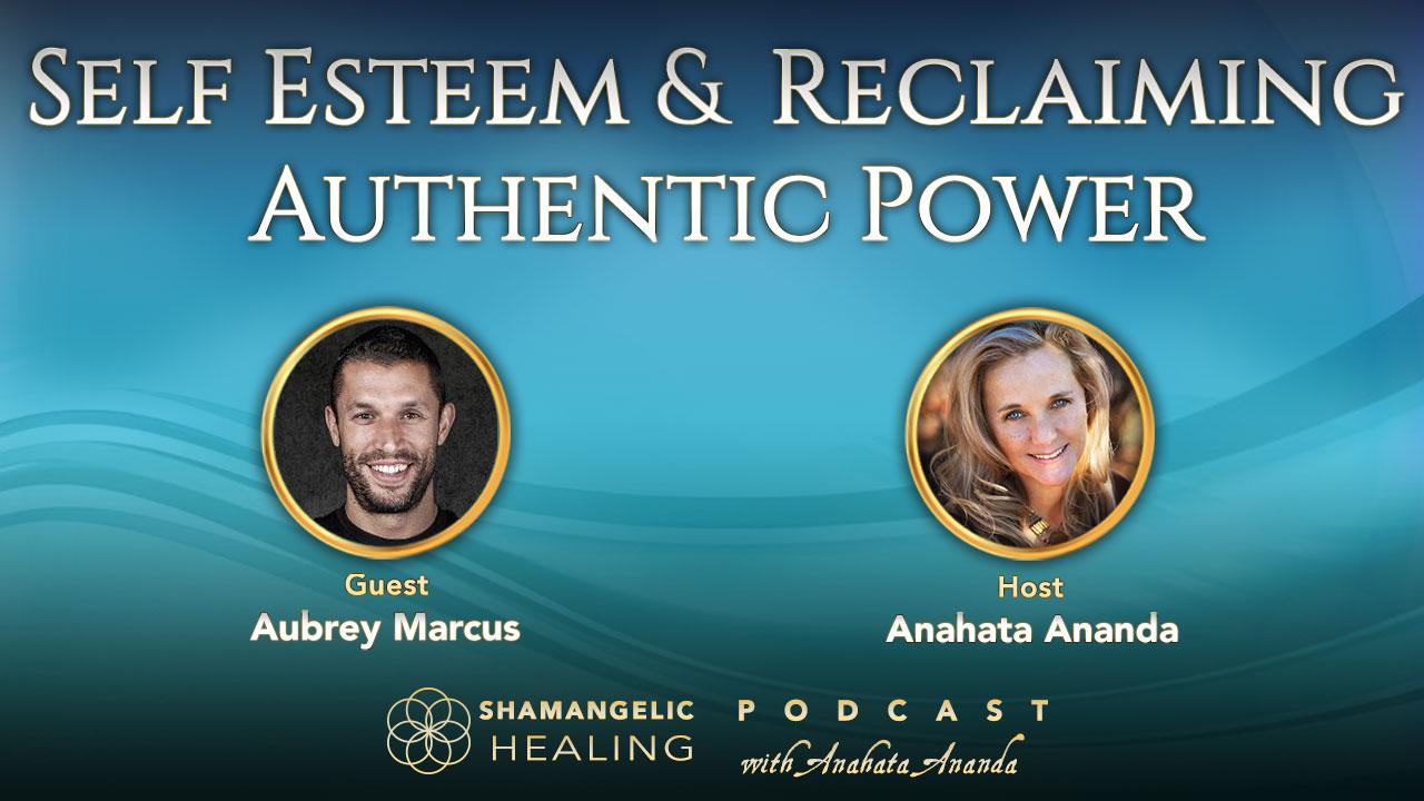 Ep.1 Self Esteem & Reclaiming Authentic Power with Aubrey Marcus