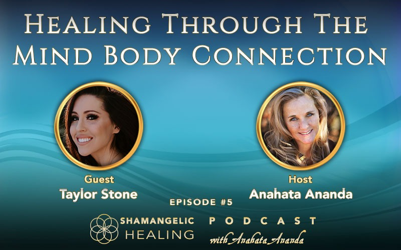 Ep 5 Healing Through Mind/Body Connection with Taylor Stone