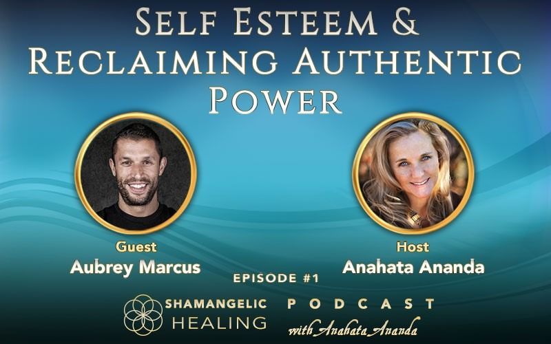 Ep 1 Self Esteem & Reclaiming Authentic Power with Aubrey Marcus