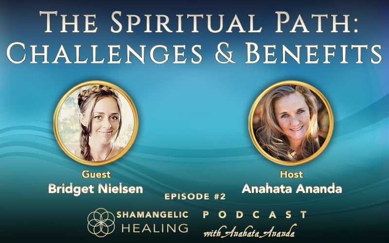 Ep 2 The Spiritual Path: Challenges & Benefits with Bridget Nielsen