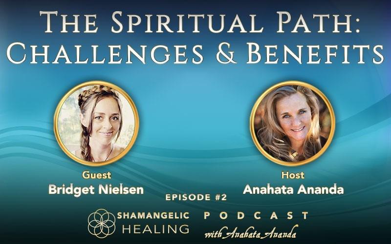 Ep 2 The Spiritual Path: Challenges & Benefits with Bridget Nielsen