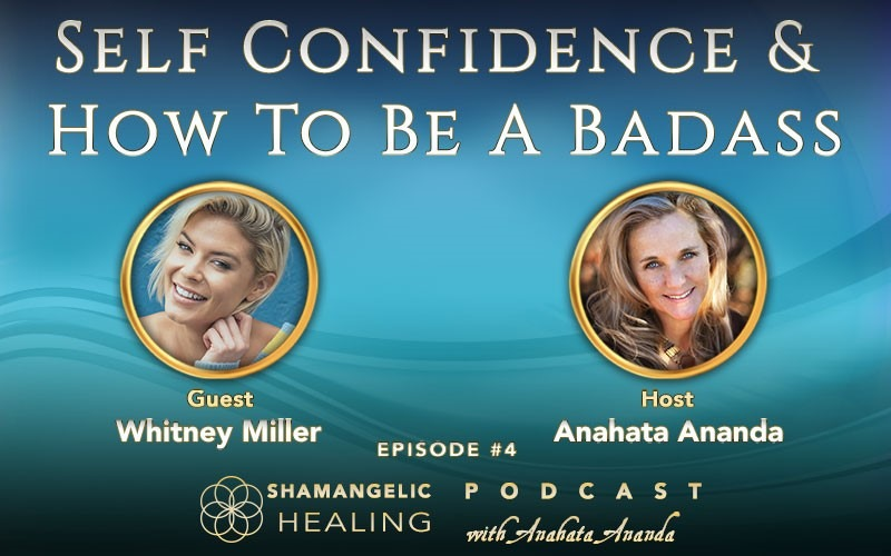 Ep 4 Self Confidence & How to be a Badass! with Whitney Miller