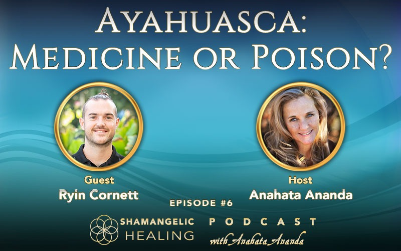 Ep 6 Ayahuasca Medicine or Poison? with Ryin Cornett