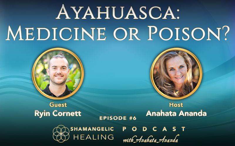 Ep 6 Ayahuasca Medicine or Poison? with Ryin Cornett