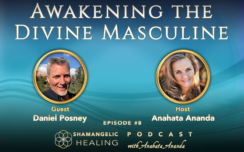 Ep 8 Awakening the Divine Masculine with Daniel Posney