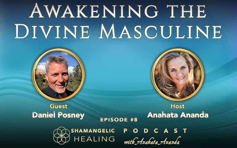 Ep 8 Awakening the Divine Masculine with Daniel Posney