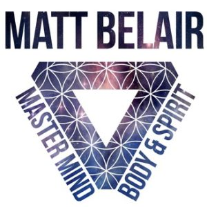 Podcast: Breaking Old Patterns Matt Belair's Mind Body & Spirit Show