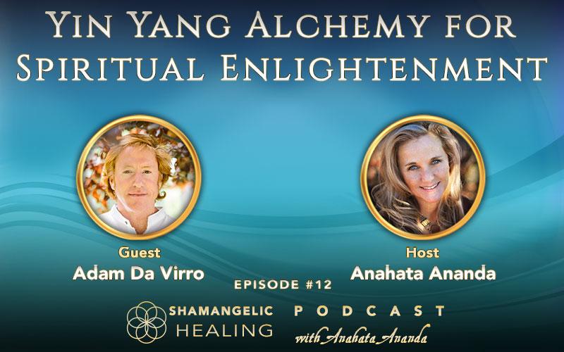 12: Yin Yang Alchemy for Spiritual Enlightenment with Adam DaVirro