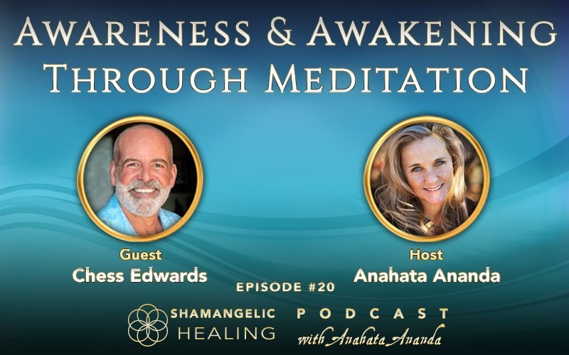 Ep 20 Awareness & Awakening Through Meditation with Chess Edwards
