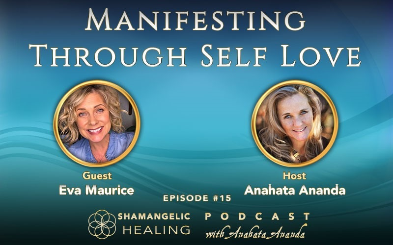 Ep 15 Manifesting Through Self Love with Eva Maurice