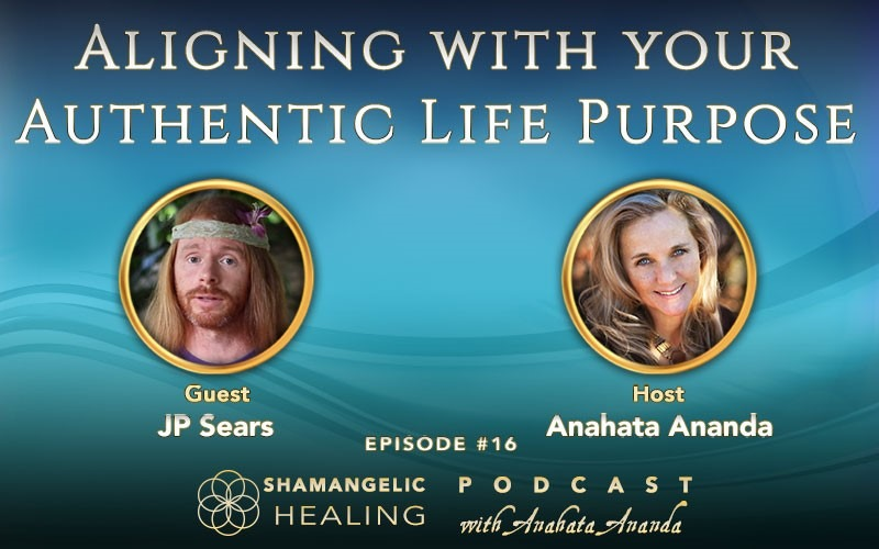 Ep 16 Aligning with your Authentic Life Purpose with JP Sears