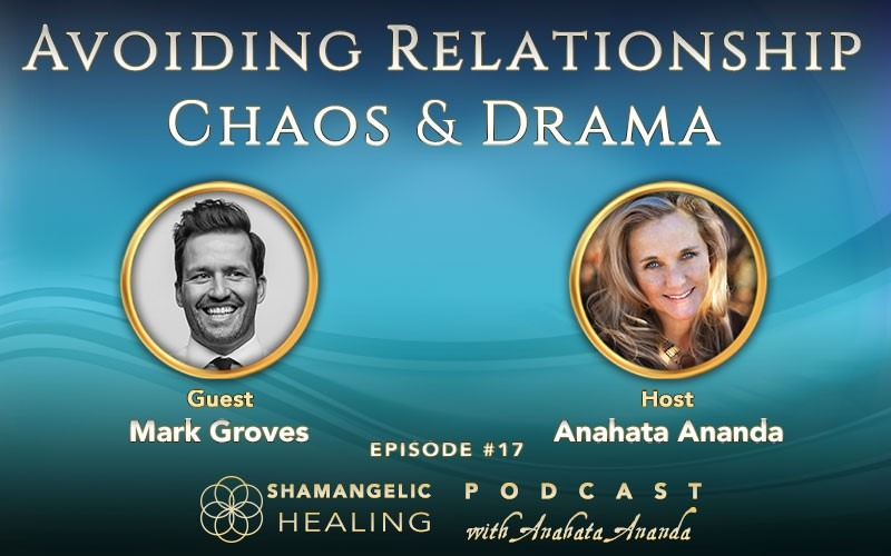Ep 17 Mark Groves: Avoiding Relationship Chaos & Drama
