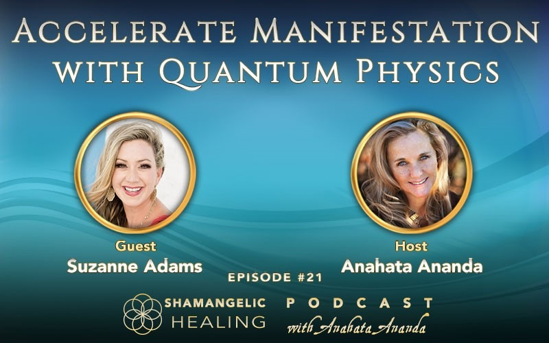 Ep 21 Accelerate Manifestation with Quantum Physics- Suzanne Adams