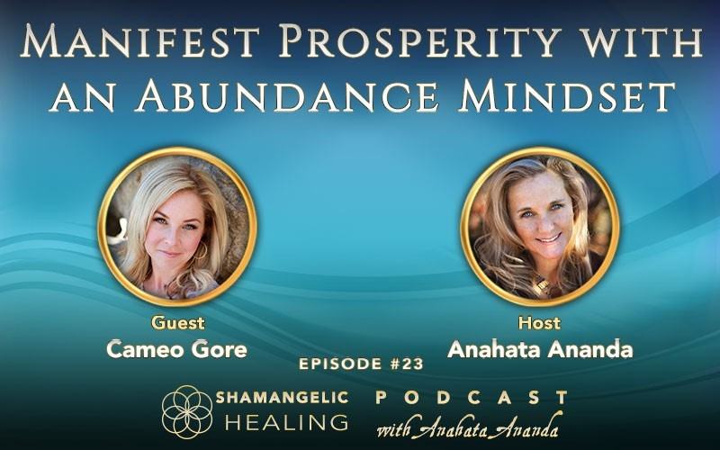Ep 23 Manifest more Prosperity with an Abundance Mindset with Cameo Gore