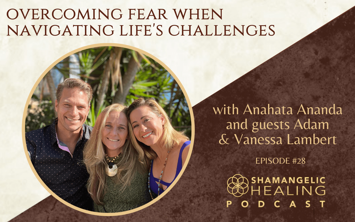 EP 28 Overcoming Fear When Navigating Life's Challenges with Vanessa & Adam Lambert