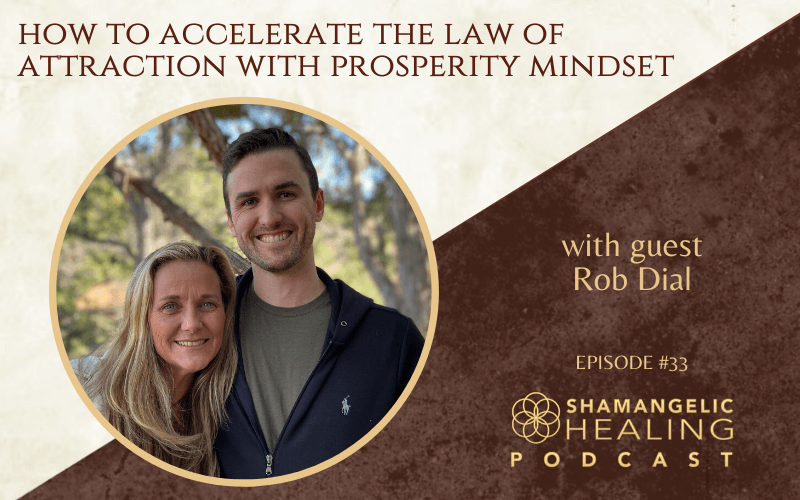 EP 33 How to Accelerate The Law of Attraction With Prosperity Mindset with Rob Dial