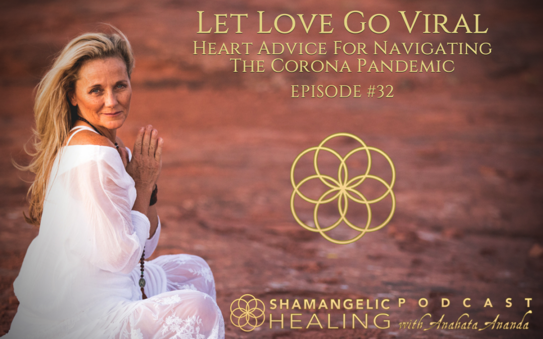 EP 32 Let Love Go Viral   Heart Advice For Navigating The Corona Pandemic