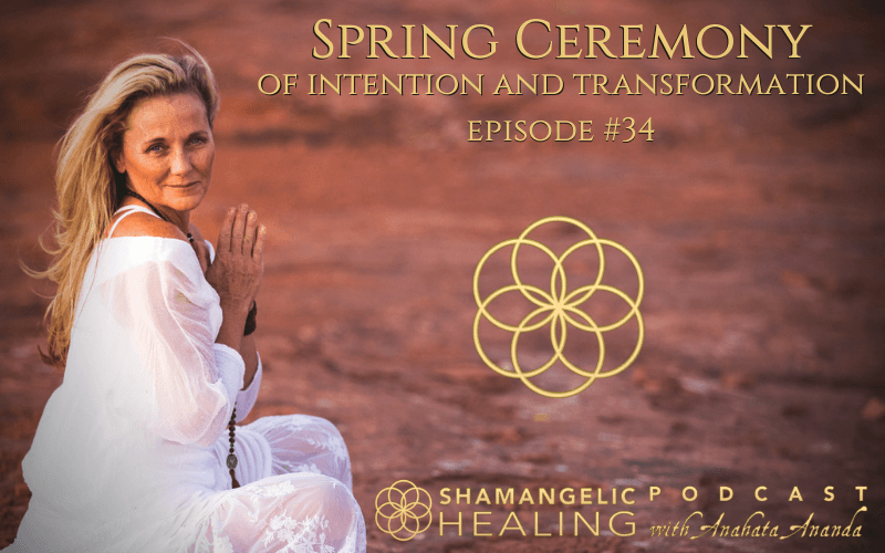 EP 34 Spring Ceremony Of Intention & Transformation