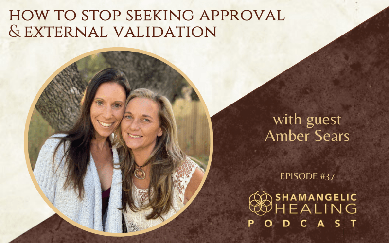 EP 37 How to Stop Seeking Approval & External Validation with Amber Sears