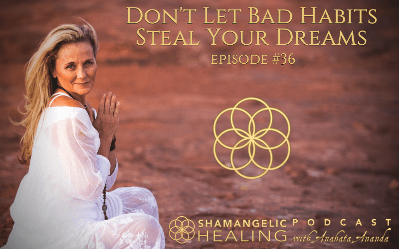 EP 36 Don't Let Bad Habits Steal Your Dreams