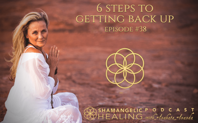 EP 38 6 Steps To Getting Back Up with Anahata Ananda