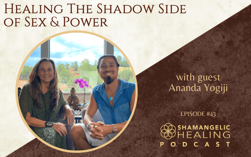 EP 43 Healing The Shadow Side of Sex & Power with Ananda Yogiji