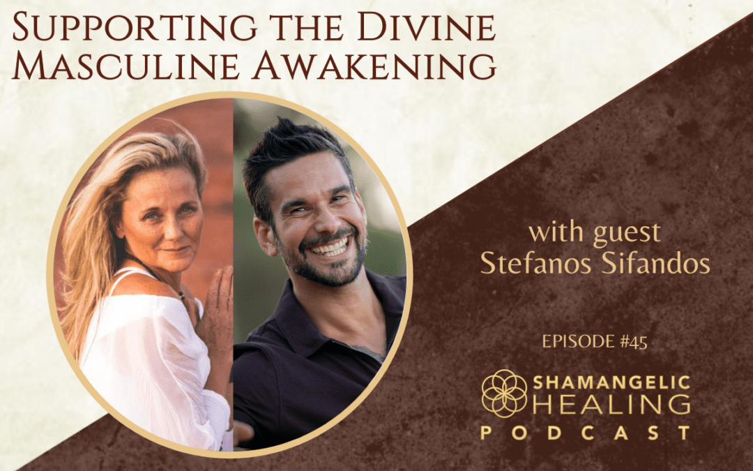 EP 45 Supporting The Divine Masculine Awakening with Stefanos Sifandos