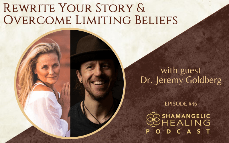 EP 46 Rewrite Your Story & Overcome Limiting Beliefs with Dr. Jeremy Goldberg
