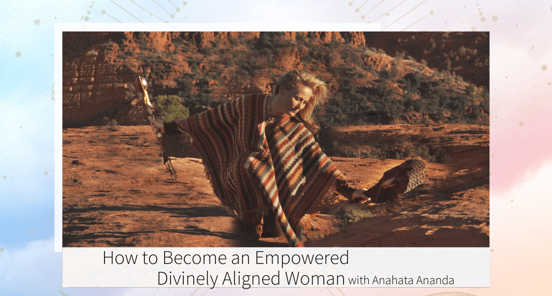 How To Become A Divinely Guided Woman with Anahata Ananda on A Taylored Adventure To Happiness