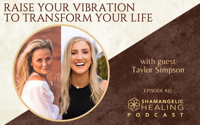 EP 47 Raising Your Vibration with Taylor Simpson
