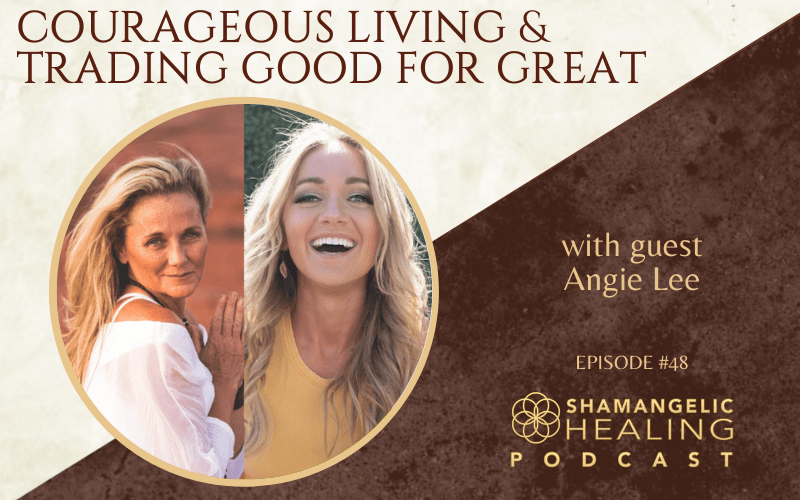 EP 48 Courageous Living & Trading Good for Great with Angie Lee