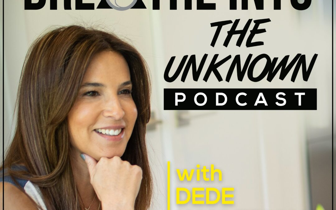 Awakening Your Soul on Breathe Into The Unknown with Dede Hallerman
