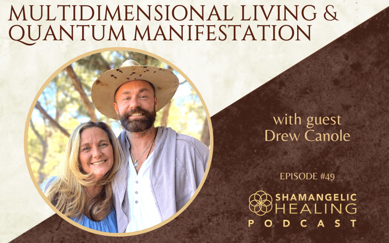 EP 49 Multidimensional Living & Quantum Manifestation with Drew Canole