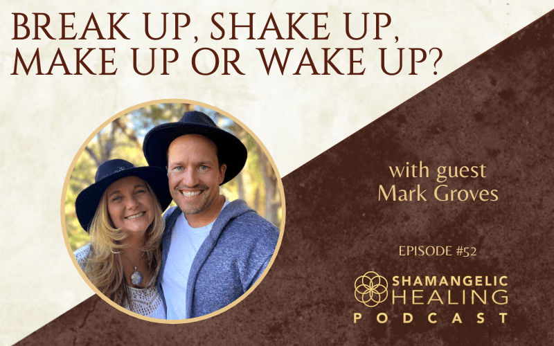 EP 52 Break Up, Shake Up, Make Up or Wake Up with Mark Groves