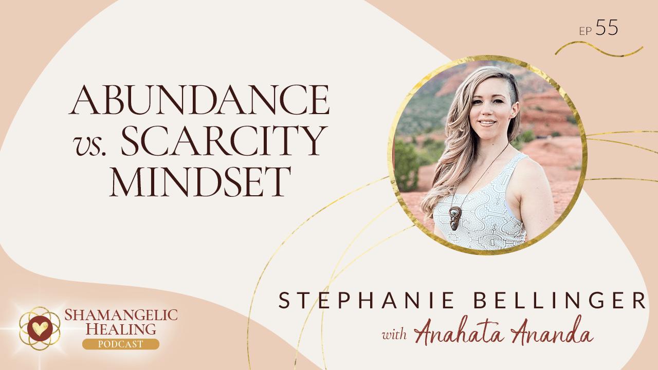 EP 55 Abundance vs. Scarcity Mindset with Stephanie Bellinger
