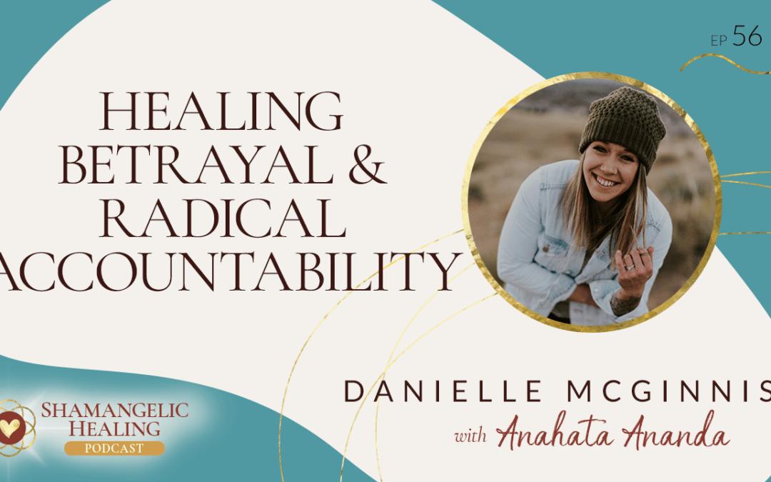 EP 56 Healing Betrayal & Radical Accountability with Danielle McGinnis