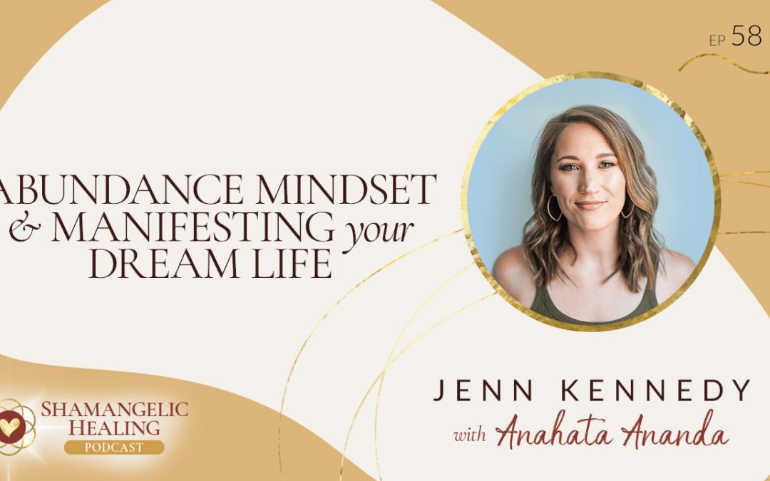 EP 58 Abundance Mindset & Manifesting Your Dream Life with Jenn Kennedy