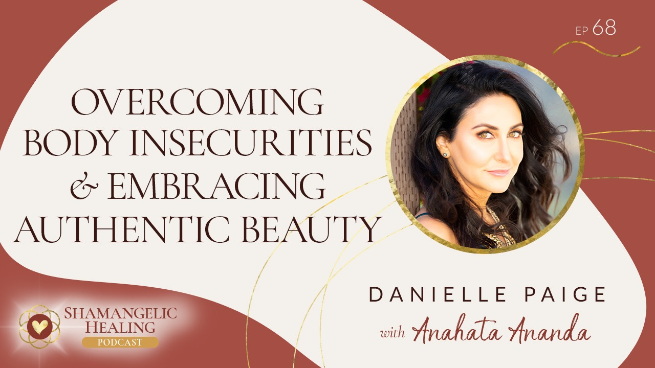 EP 68 Overcoming Body Insecurities & Embracing Authentic Beauty with Danielle Paige